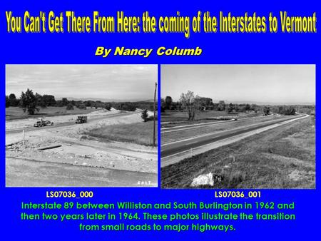 By Nancy Columb Interstate 89 between Williston and South Burlington in 1962 and then two years later in 1964. These photos illustrate the transition from.