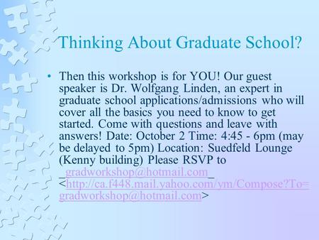 Thinking About Graduate School? Then this workshop is for YOU! Our guest speaker is Dr. Wolfgang Linden, an expert in graduate school applications/admissions.