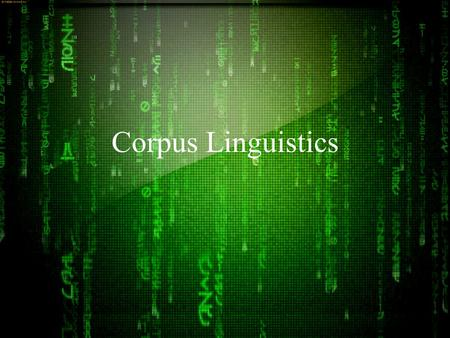 Corpus Linguistics. What is corpus linguistics? Method / Theory in Linguistics Analysis of collections of texts (corpora) Verifying/ Strengthening or.