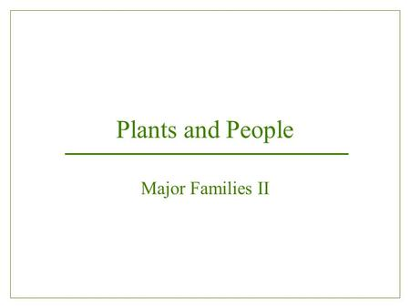 Plants and People Major Families II. Poaceae - The Grass Family  Humans devote more than 70% of the Earth's farmlands to the production of cereal grains.
