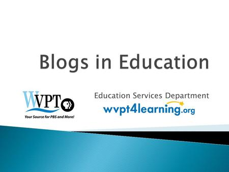 Education Services Department. 10:30-10:40Introduction 10:40 – 11:00Overview of Educational Blogs 11:00 – 11:30Exploration through Wiki 11:30-12:00Create.
