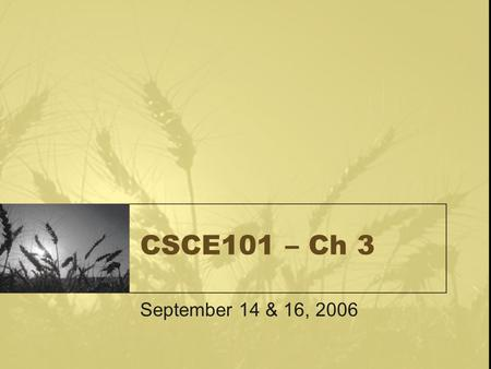 CSCE101 – Ch 3 September 14 & 16, 2006. Chapter 3 Computer Software = System Software + Application Software Delineation unclear – (ex. Microsoft Antitrust)