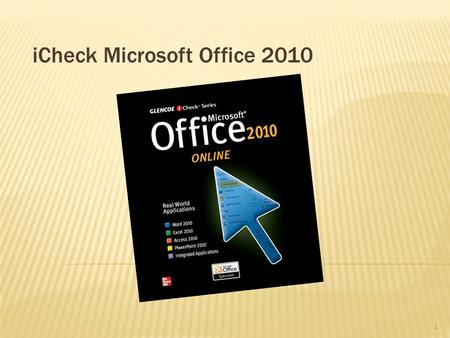 ICheck Microsoft Office 2010 1. Our Goals for Today!  Introduction of iCheck 2010 Microsoft Office 2010 Digital textbook series  How to get additional.