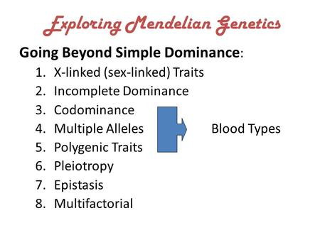 Exploring Mendelian Genetics Going Beyond Simple Dominance : 1.X-linked (sex-linked) Traits 2.Incomplete Dominance 3.Codominance 4.Multiple Alleles Blood.