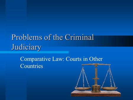 Problems of the Criminal Judiciary Comparative Law: Courts in Other Countries.