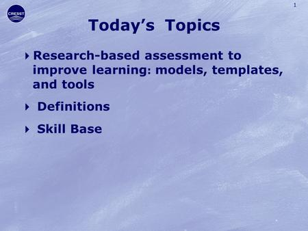 1 Today's Topics  Research-based assessment to improve learning : models, templates, and tools  Definitions  Skill Base.