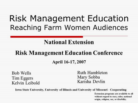 Risk Management Education Reaching Farm Women Audiences Bob Wells Tim Eggers Kelvin Leibold Extension programs are available to all without regard to race,