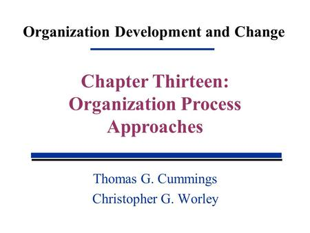 Organization Development and Change Thomas G. Cummings Christopher G. Worley Chapter Thirteen: Organization Process Approaches.