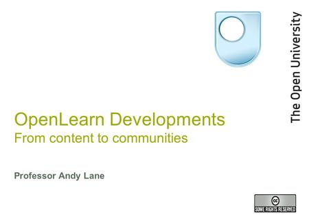 OpenLearn Developments From content to communities Professor Andy Lane.