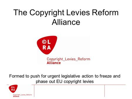The Copyright Levies Reform Alliance Formed to push for urgent legislative action to freeze and phase out EU copyright levies.
