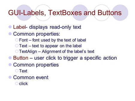 GUI-Labels, TextBoxes and Buttons Label- displays read-only text Common properties:  Font – font used by the text of label  Text – text to appear on.