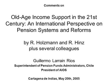 Comments on Old-Age Income Support in the 21st Century: An International Perspective on Pension Systems and Reforms by R. Holzmann and R. Hinz plus several.