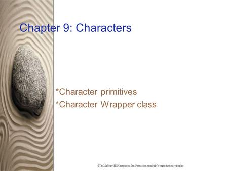 ©TheMcGraw-Hill Companies, Inc. Permission required for reproduction or display. Chapter 9: Characters * Character primitives * Character Wrapper class.