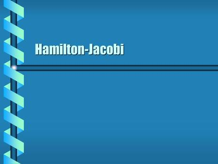 Hamilton-Jacobi. Time-Dependent Generator  A generator determines a canonical transformation. The transform generally changes the form of H.The transform.