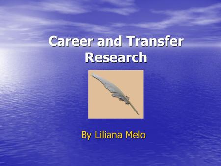 Career and Transfer Research By Liliana Melo. Program I. Introduction II. Career Challenges 1. Purchasing Manager 2. Management Analyst III. Plan of Transfer.