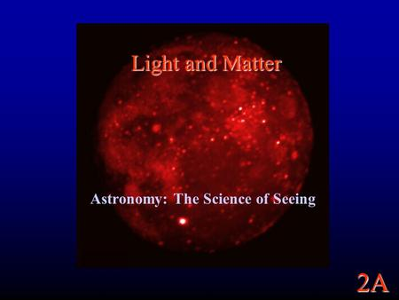 2A Light and Matter Astronomy: The Science of Seeing.