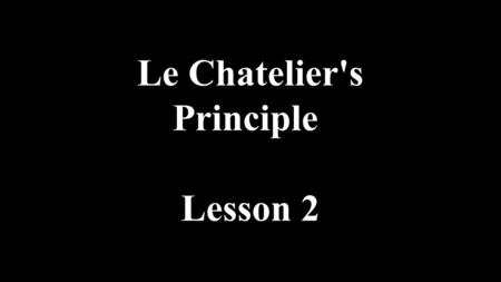 Le Chatelier's Principle Lesson 2. What Happens in Vegas stays in Vegas.