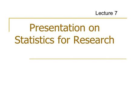 Presentation on Statistics for Research Lecture 7.