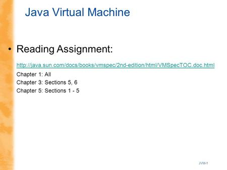 JVM-1 Java Virtual Machine Reading Assignment:  Chapter 1: All Chapter 3: Sections.