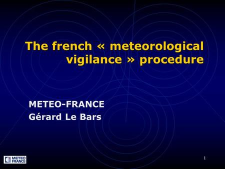1 The french « meteorological vigilance » procedure METEO-FRANCE Gérard Le Bars.