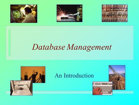 Database Management An Introduction. Goals For Today: n Describe why databases have become so important to modern organizations n Describe what database.
