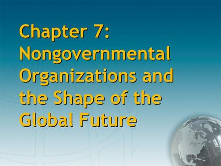 Chapter 7: Nongovernmental Organizations and the Shape of the Global Future.