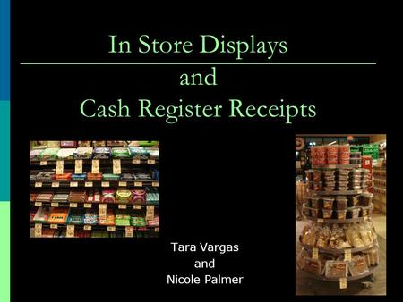 In Store Displays and Cash Register Receipts Tara Vargas and Nicole Palmer.