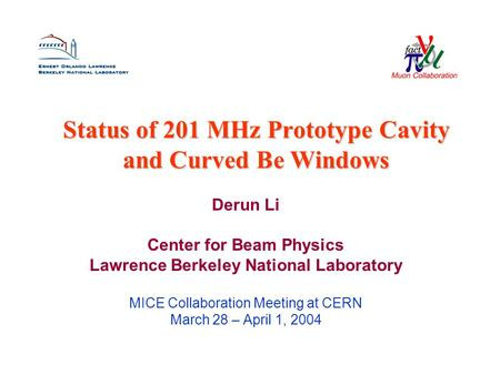 Status of 201 MHz Prototype Cavity and Curved Be Windows Derun Li Center for Beam Physics Lawrence Berkeley National Laboratory MICE Collaboration Meeting.