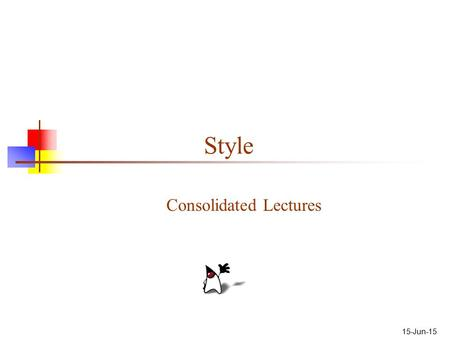 15-Jun-15 Style Consolidated Lectures. 2 About the book This book is a team effort by many good programmers, not just one person's opinions The rules.