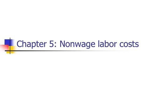 Chapter 5: Nonwage labor costs