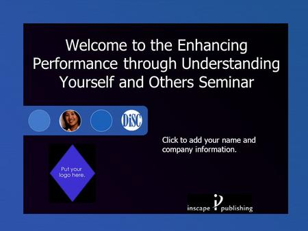 Click to add your name and company information. Welcome to the Enhancing Performance through Understanding Yourself and Others Seminar.