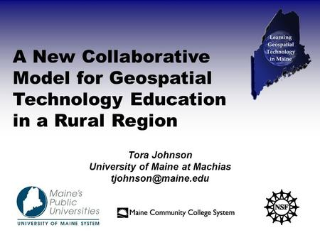 A New Collaborative Model for Geospatial Technology Education in a Rural Region Tora Johnson University of Maine at Machias