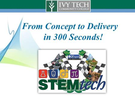 From Concept to Delivery in 300 Seconds!. Our Technology Solution Simply Works! Students are succeeding, come and find out How? ivyVILOs/ivyVALOs Video.
