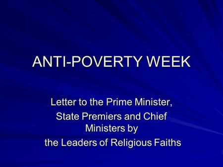 ANTI-POVERTY WEEK Letter to the Prime Minister, State Premiers and Chief Ministers by the Leaders of Religious Faiths the Leaders of Religious Faiths.