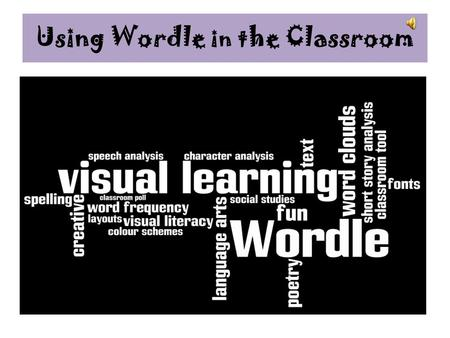 "Using Wordle in the Classroom What is Wordle?  Wordle is a program which creates ""word clouds"" out of the text of your choice."