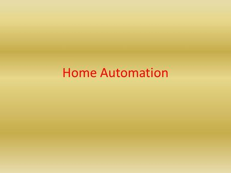 Home Automation. Imagination comes to LIFE Everything At home is computerized Circuits are all connected to computers Computer is set to individuals needs(different.