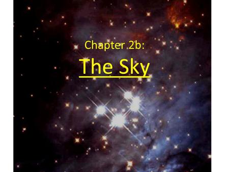 Chapter 2b: The Sky. The Celestial Sphere (II) From geographic latitude l (northern hemisphere), you see the celestial north pole l degrees above the.
