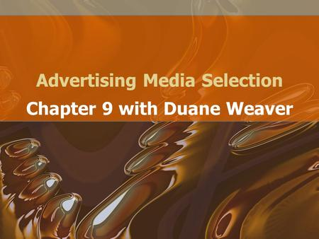 Advertising Media Selection Chapter 9 with Duane Weaver.