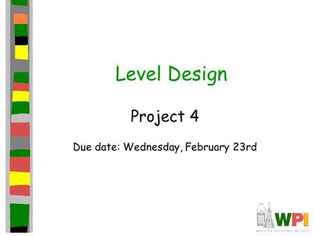 Level Design Project 4 Due date: Wednesday, February 23rd.
