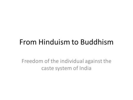From Hinduism to Buddhism Freedom of the individual against the caste system of India.