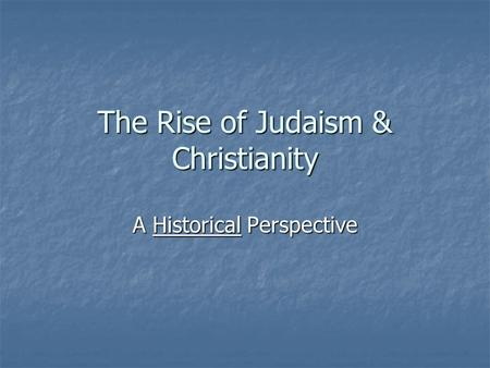 The Rise of Judaism & Christianity A Historical Perspective.