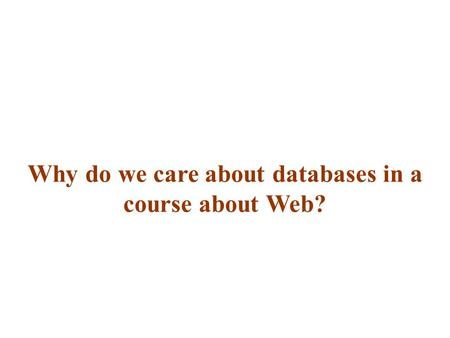 Why do we care about databases in a course about Web?
