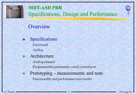 MDT-ASD PRR C. Posch30-Aug-02 1 Specifications, Design and Performance   Specifications Functional Analog   Architecture Analog channel Programmable.
