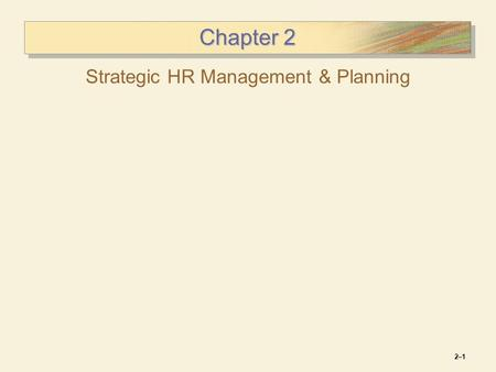 2–12–1 Chapter 2 Strategic HR Management & Planning.