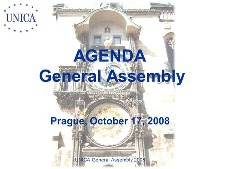 AGENDA General Assembly Prague, October 17, 2008 UNICA General Assembly 2008.