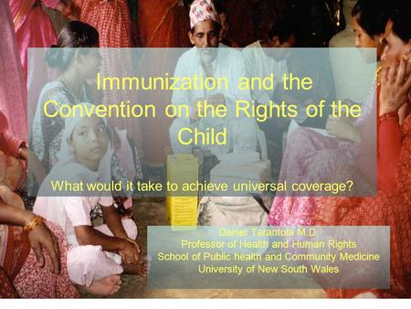 Immunization and the Convention on the Rights of the Child What would it take to achieve universal coverage? Daniel Tarantola M.D. Professor of Health.