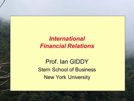 International Financial Relations Prof. Ian GIDDY Stern School of Business New York University.