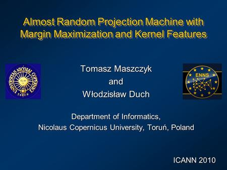 Almost Random Projection Machine with Margin Maximization and Kernel Features Tomasz Maszczyk and Włodzisław Duch Department of Informatics, Nicolaus Copernicus.