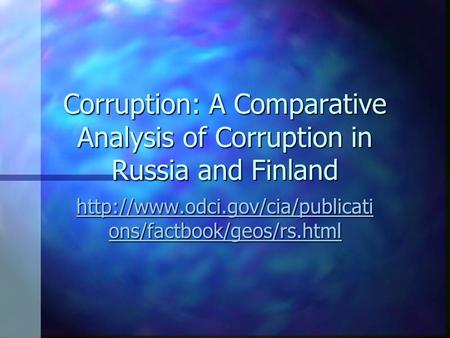 Corruption: A Comparative Analysis of Corruption in Russia and Finland  ons/factbook/geos/rs.html