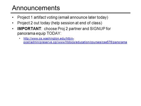 Announcements Project 1 artifact voting (email announce later today) Project 2 out today (help session at end of class) IMPORTANT: choose Proj 2 partner.